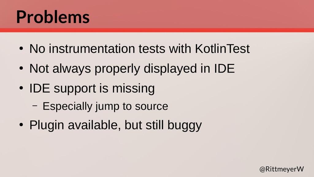 Problems ● No instrumentation tests with Kotlin...