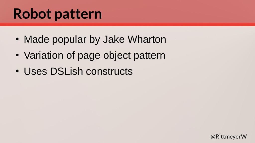 Robot pattern ● Made popular by Jake Wharton ● ...