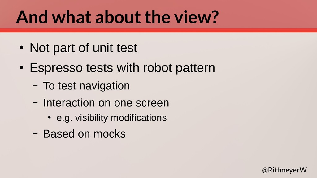 And what about the view? ● Not part of unit tes...