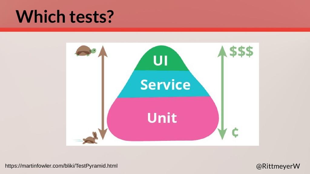 Which tests? @RittmeyerW https://martinfowler.c...