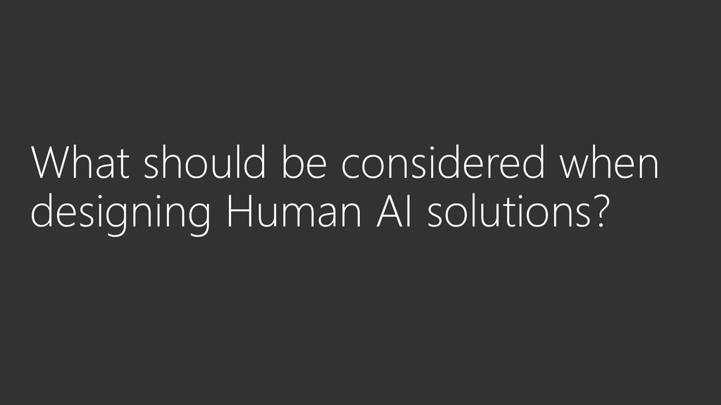 What should be considered when designing Human ...