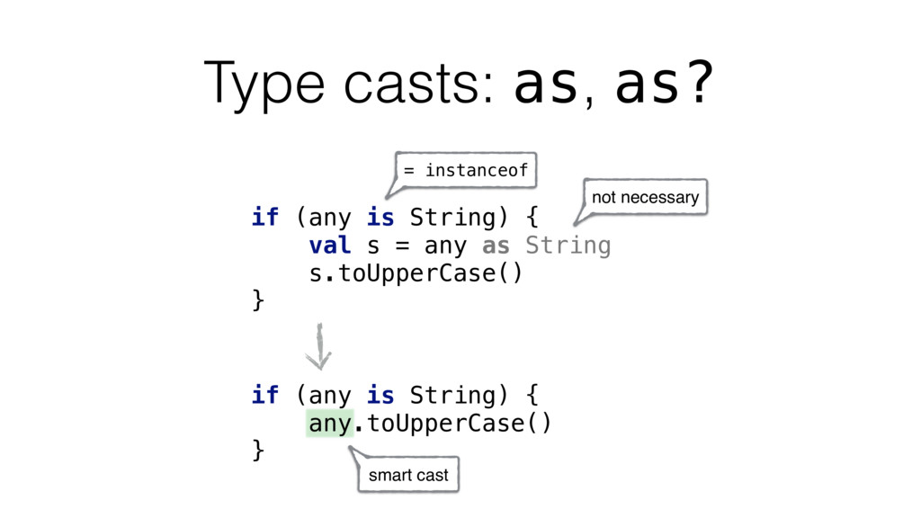 Type casts: as, as? if (any is String) { val s ...