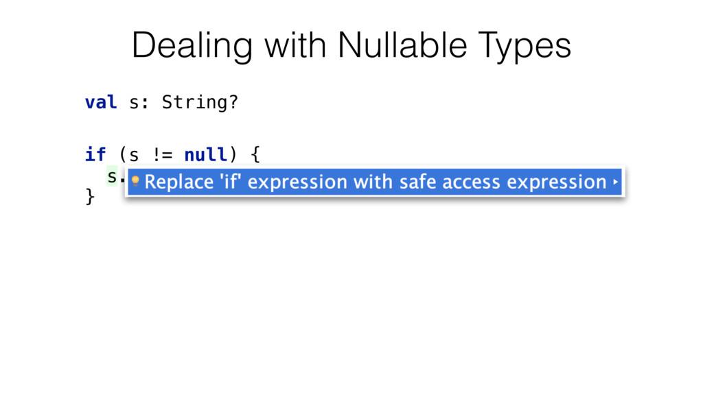 val s: String? if (s != null) { s.length } De...