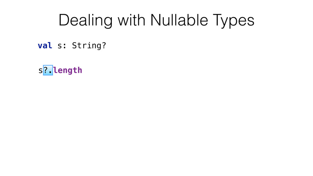 s?.length val s: String? Dealing with Nullable ...