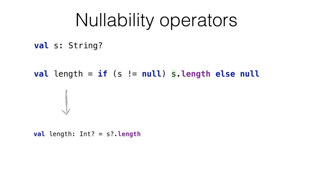 val length = if (s != null) s.length else null ...