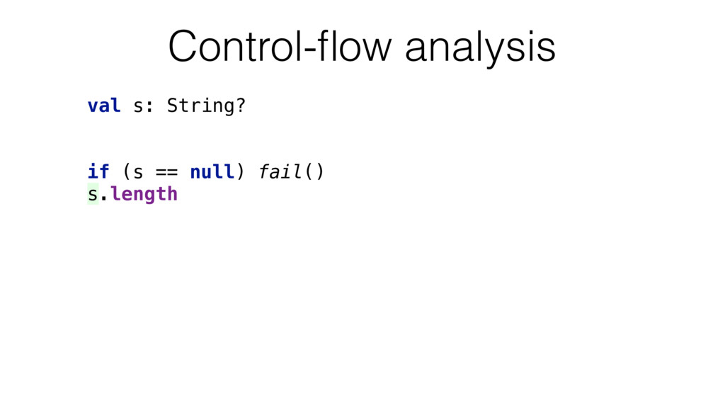 val s: String? if (s == null) fail() s.length ...