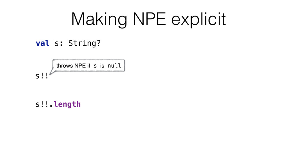 val s: String? Making NPE explicit s!! throws N...