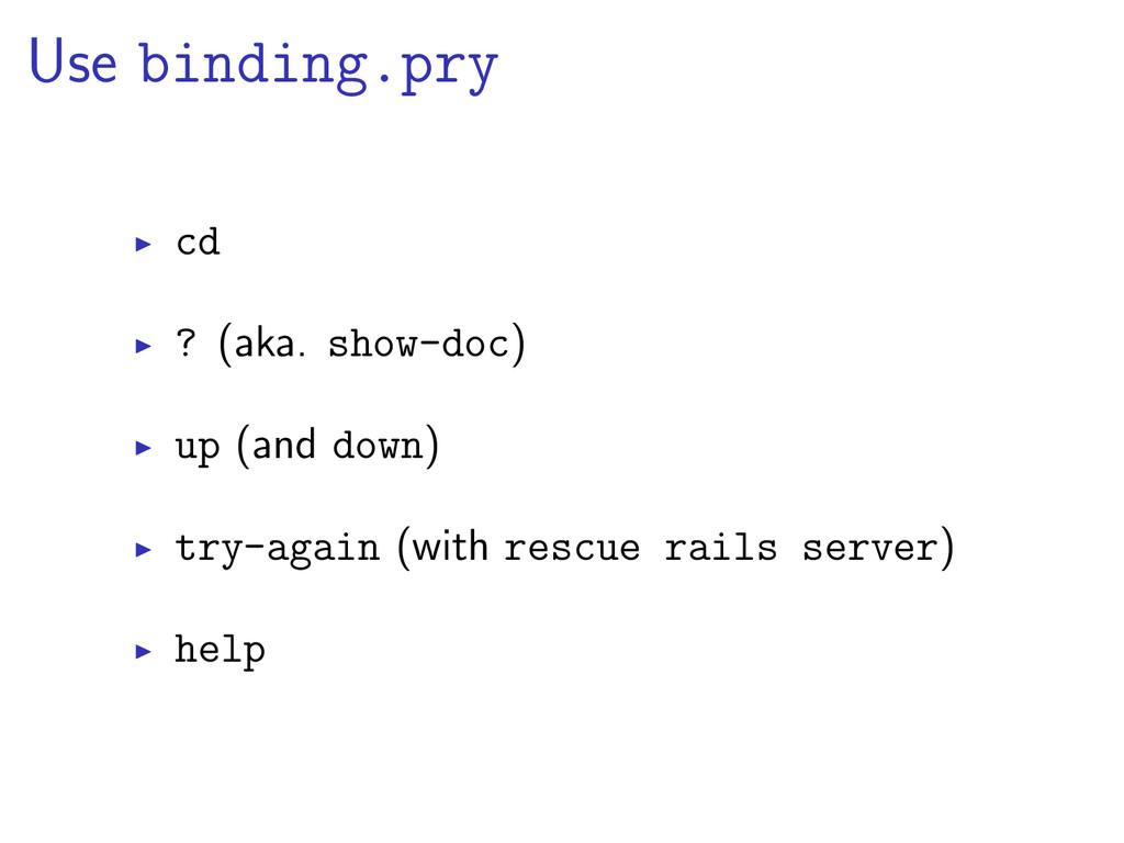 Use binding.pry cd ? (aka. show-doc) up (and do...