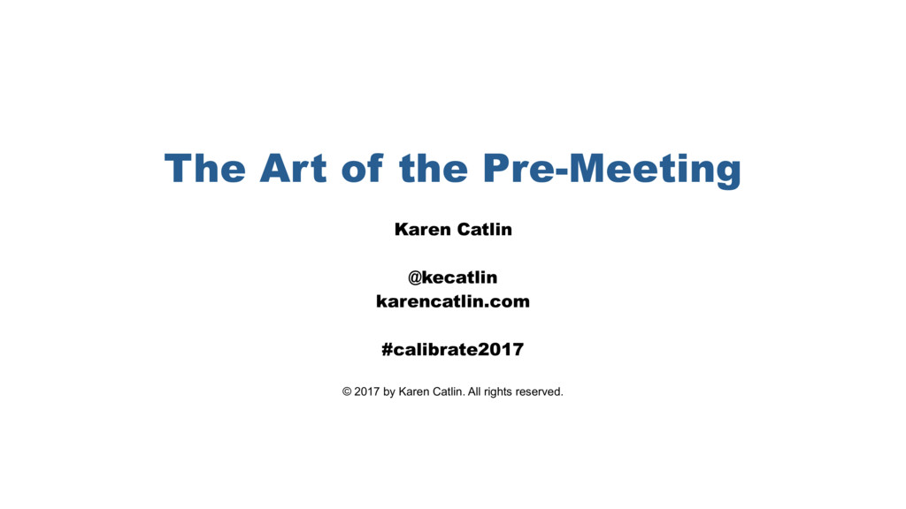 The Art of the Pre-Meeting Karen Catlin @kecatl...