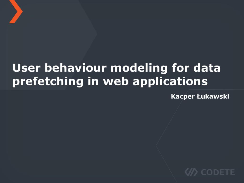 User behaviour modeling for data prefetching in...