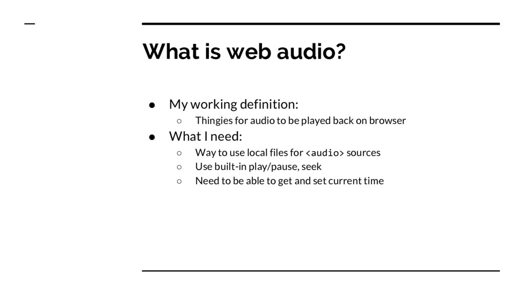 What is web audio? ● My working definition: ○ T...