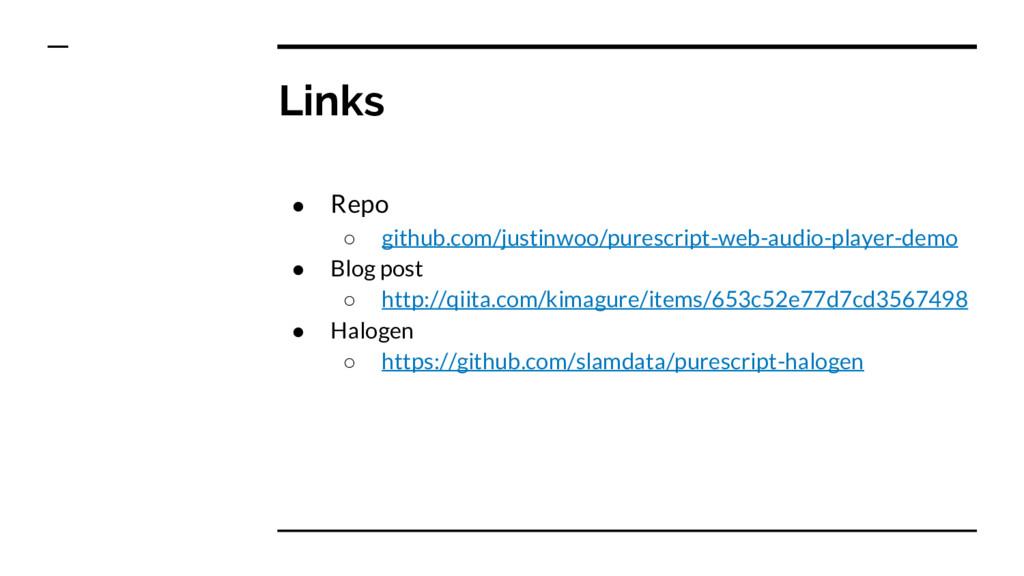 Links ● Repo ○ github.com/justinwoo/purescript-...