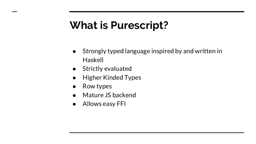 What is Purescript? ● Strongly typed language i...