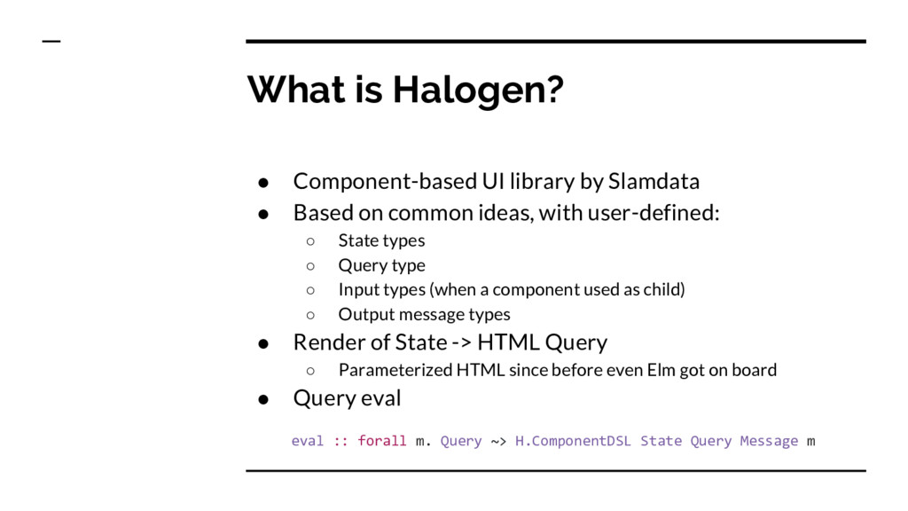 What is Halogen? ● Component-based UI library b...