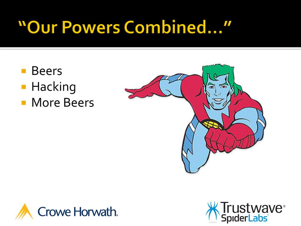 ¡ Beers  ¡ Hacking  ¡ More Beers...