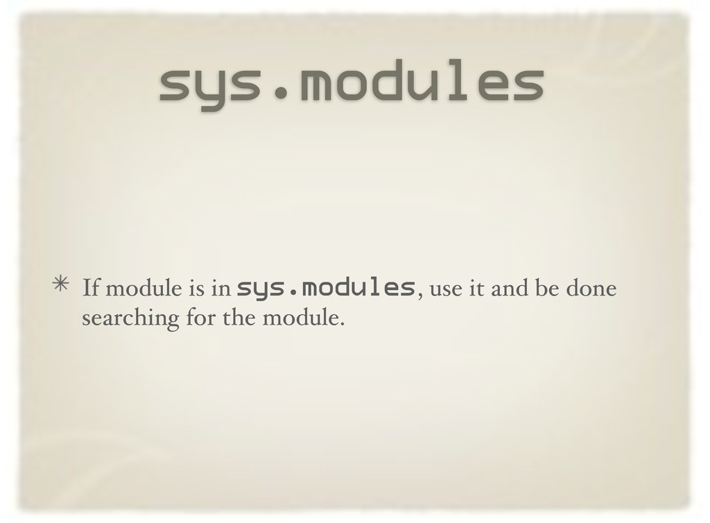 sys.modules If module is in sys.modules, use it...