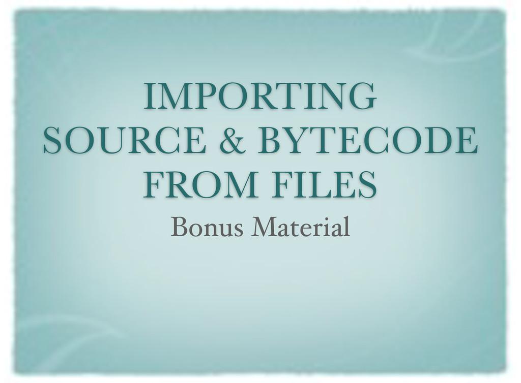 IMPORTING SOURCE & BYTECODE FROM FILES Bonus Ma...