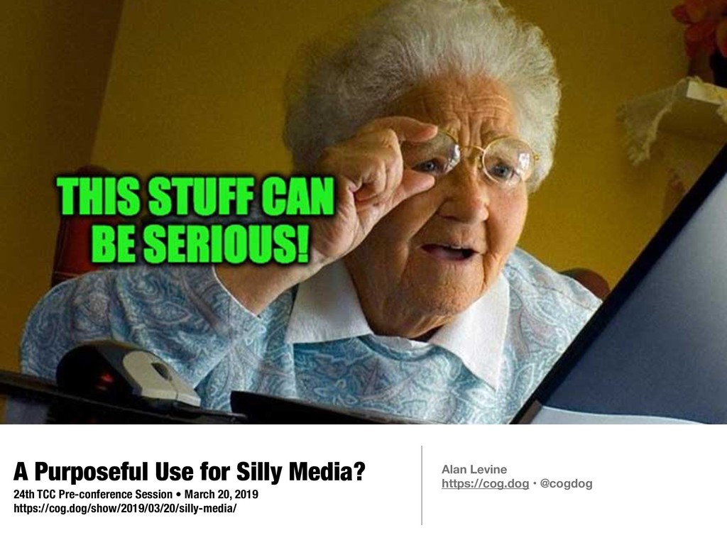 A Purposeful Use for Silly Media? 24th TCC Pre-...
