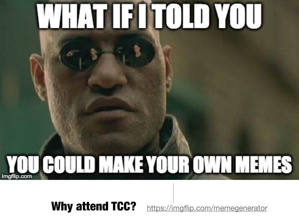 Why attend TCC? https://imgflip.com/memegenerato...