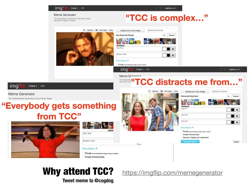 https://imgflip.com/memegenerator  Why attend TC...