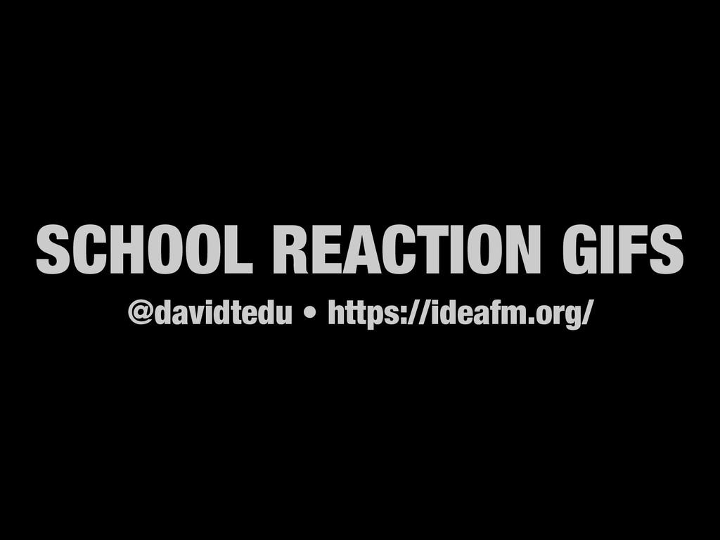 SCHOOL REACTION GIFS @davidtedu • https://ideaf...