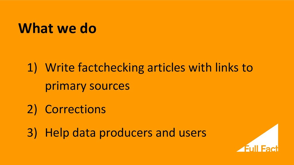 What we do 1) Write factchecking articles with ...