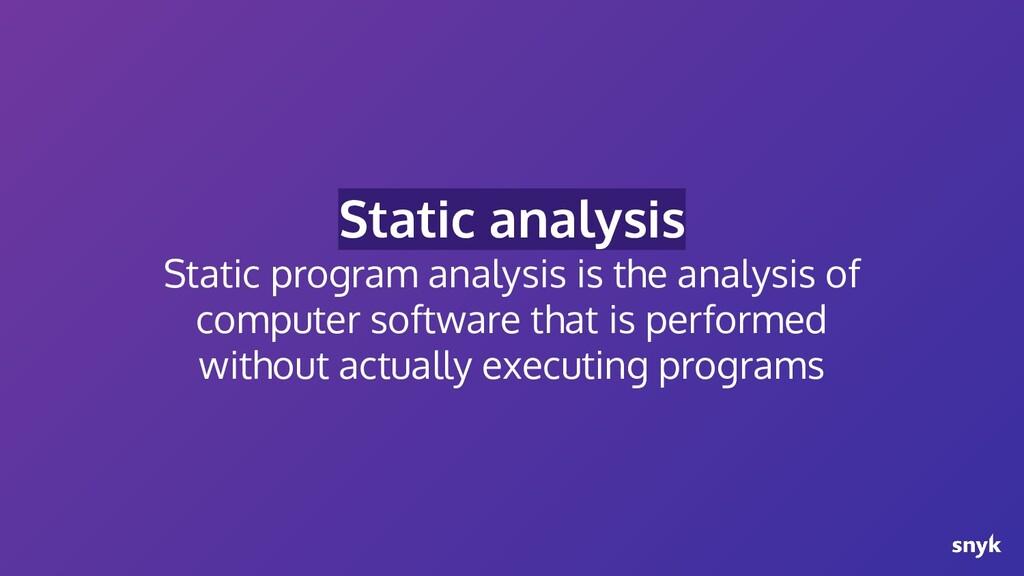 Static analysis Static program analysis is the ...