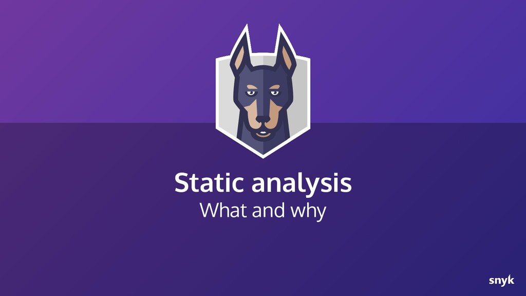 Static analysis What and why