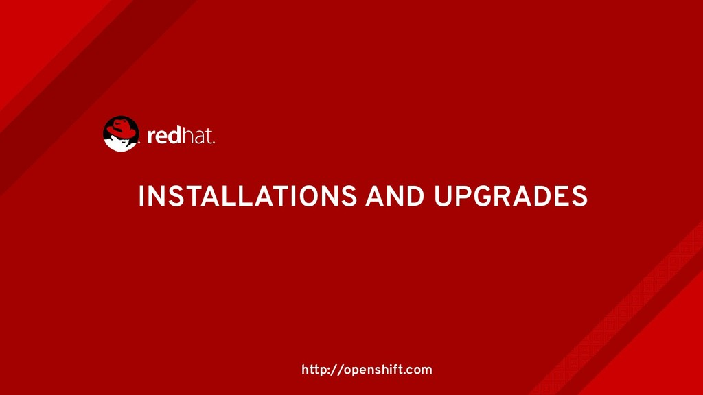 INSTALLATIONS AND UPGRADES http://openshift.com