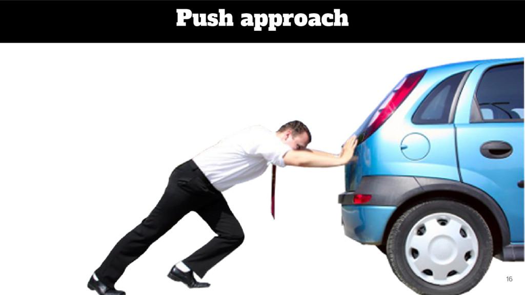 Push approach 16