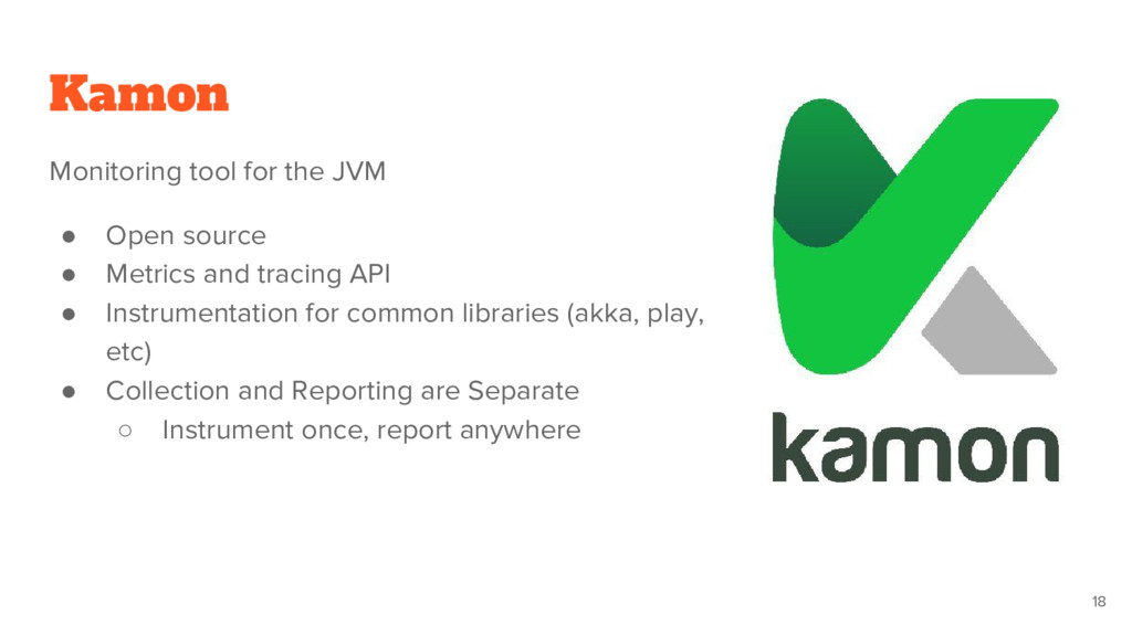 Kamon Monitoring tool for the JVM ● Open source...