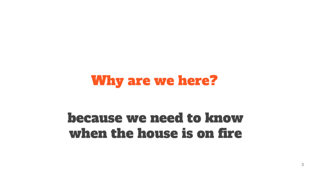 because we need to know when the house is on fi...