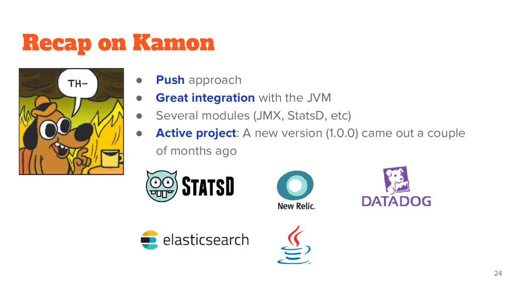 Recap on Kamon ● Push approach ● Great integrat...