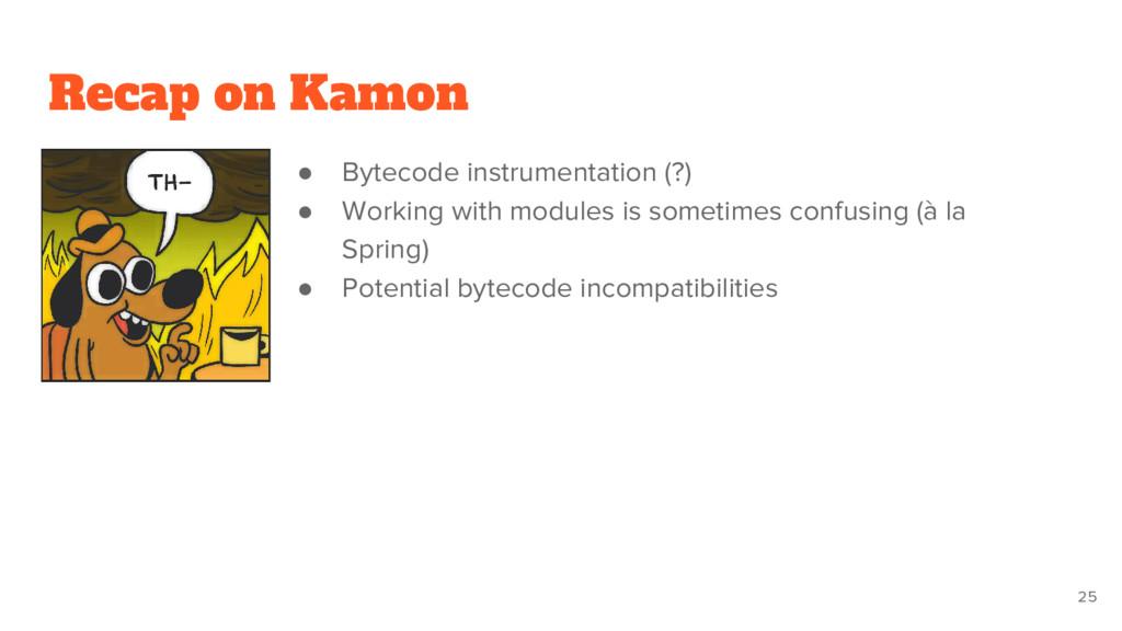 Recap on Kamon ● Bytecode instrumentation (?) ●...
