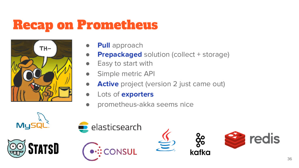 Recap on Prometheus ● Pull approach ● Prepackag...