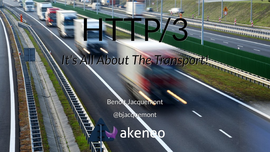 HTTP/3 HTTP/3 It's All About The Transport! It'...