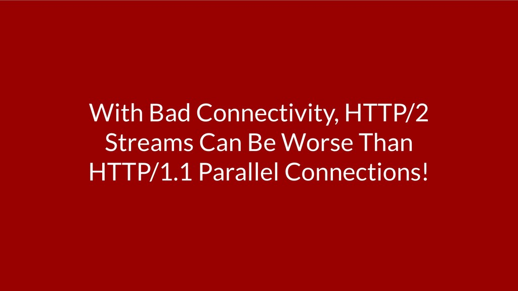 With Bad Connectivity, HTTP/2 Streams Can Be Wo...