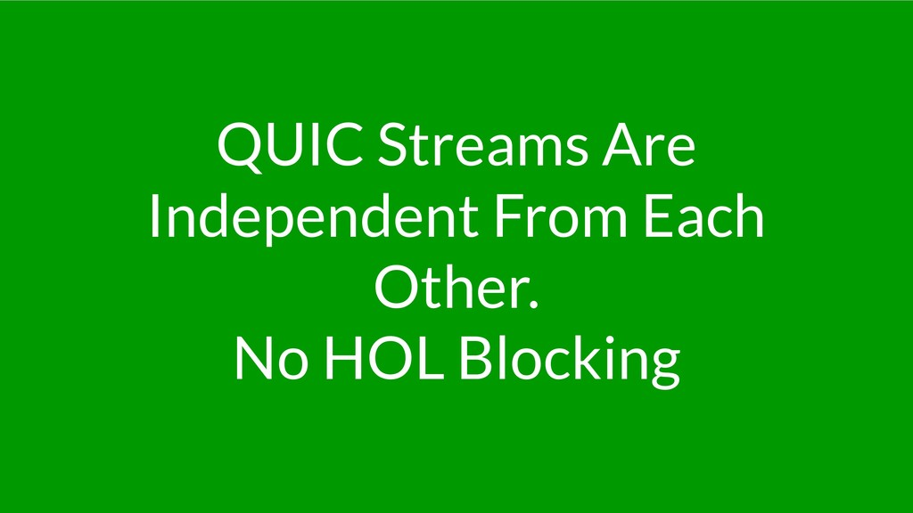 QUIC Streams Are Independent From Each Other. N...