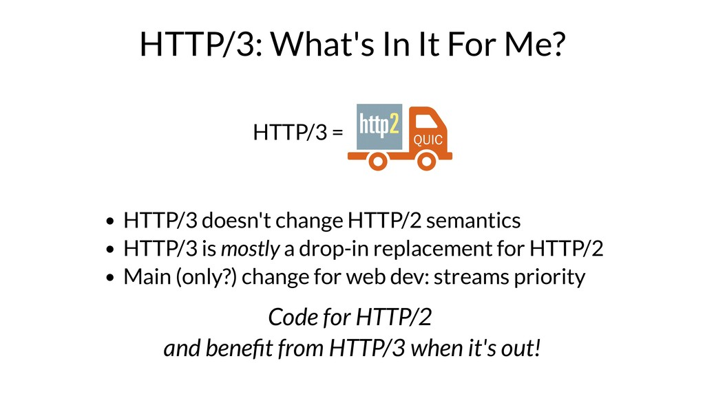 HTTP/3: What's In It For Me? HTTP/3 = QUIC HTTP...