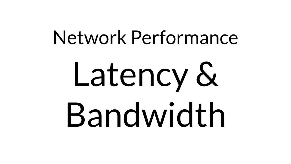 Network Performance Latency & Bandwidth
