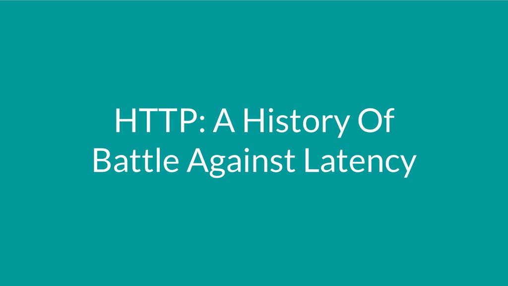 HTTP: A History Of Battle Against Latency