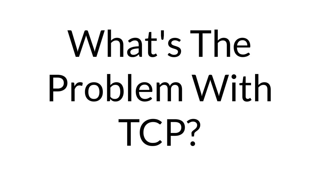 What's The Problem With TCP?