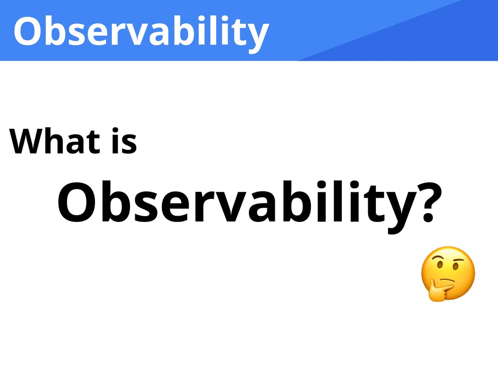Observability What is   Observability?   🤔
