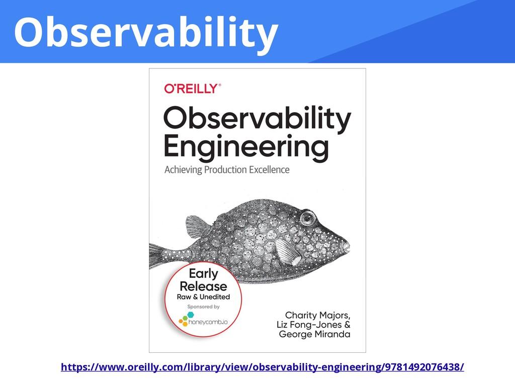 Observability https://www.oreilly.com/library/v...