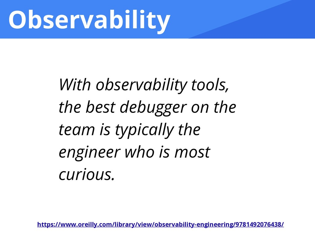 Observability With observability tools, the bes...