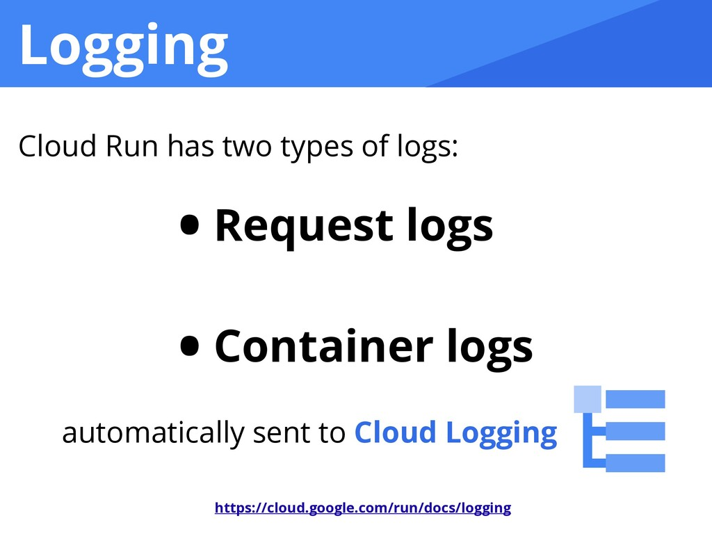 Logging • Request logs   • Container logs https...