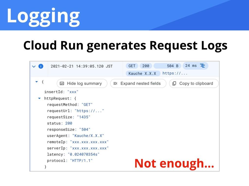 Logging Cloud Run generates Request Logs Not en...