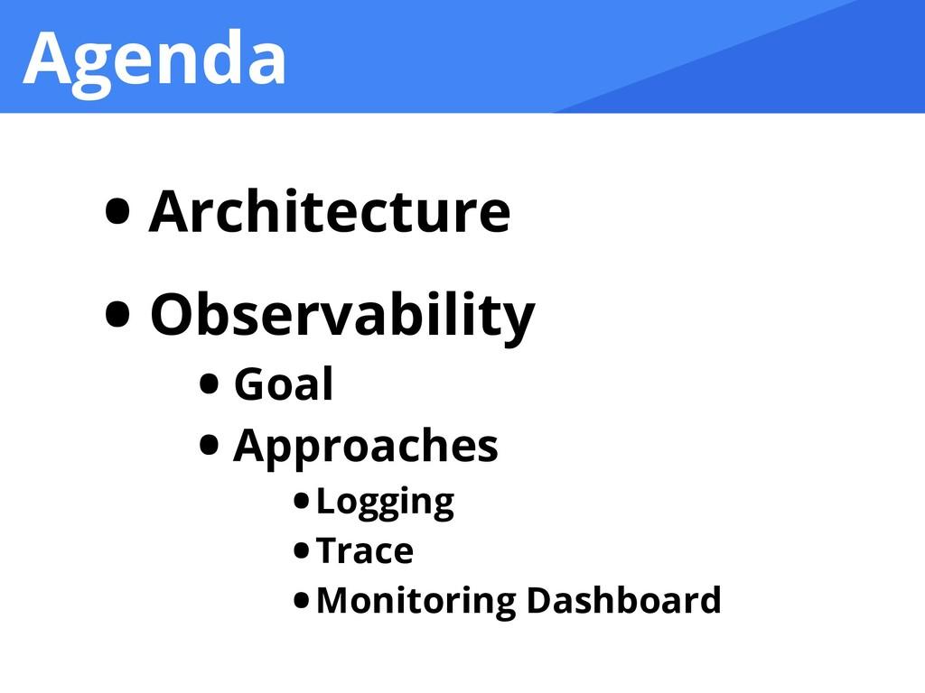 Agenda • Architecture   • Observability   • Goa...