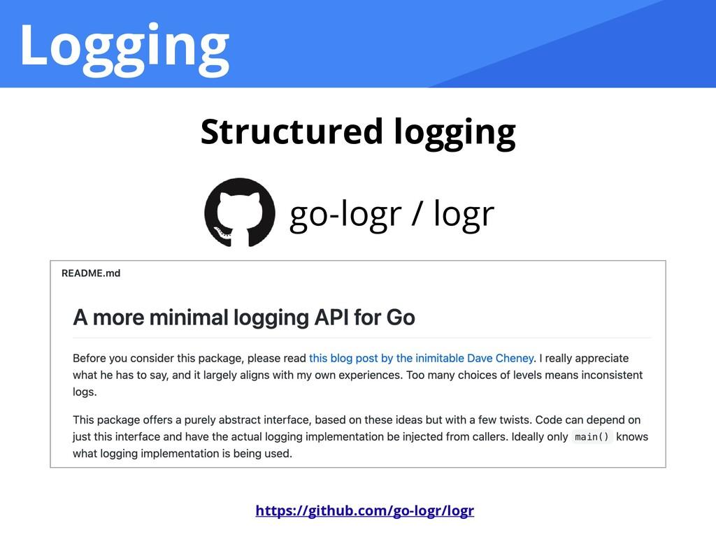 Logging Structured logging go-logr / logr https...