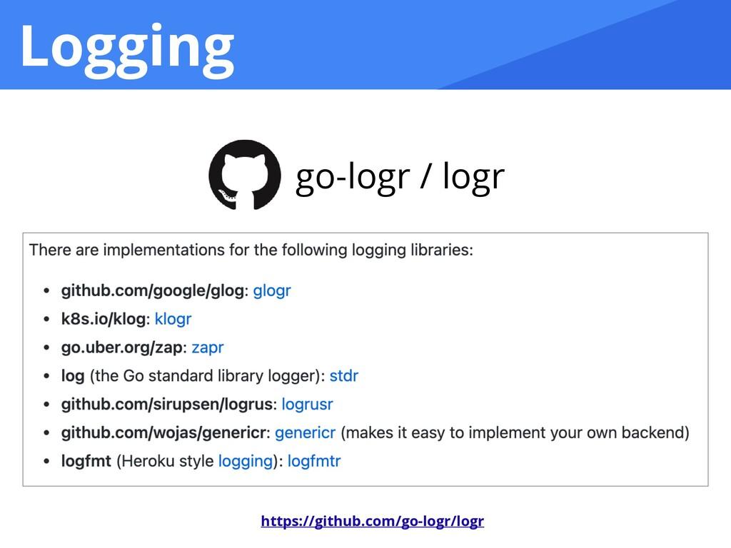 Logging go-logr / logr https://github.com/go-lo...